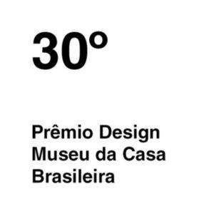30º PRÊMIO DESIGN MUSEU DA CASA BRASILEIRA